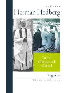Kaplanen Herman Hedberg : ett liv i tillbedjan och själavård