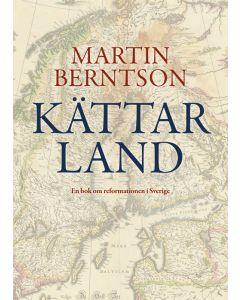Kättarland : en bok om reformationen i Sverige