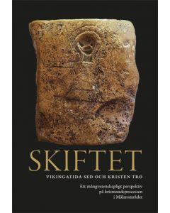 Skiftet : vikingatida sed och kristen tro - Ett mångvetenskapligt perspektiv på kristnandeprocessen