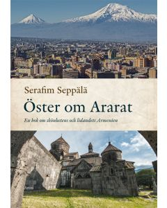 Öster om Ararat : en bok om skönhetens och lidandets Armenien