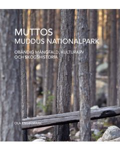 Muttos : Muddus nationalpark - obändig mångfald, kulturarv och skogshistoria