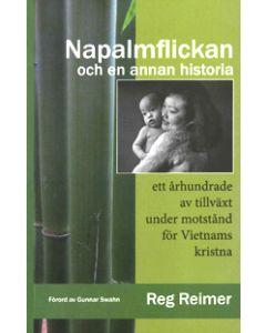 Napalmflickan och en annan historia : ett århundrade av tillväxt under motstånd för Vietnams kristna