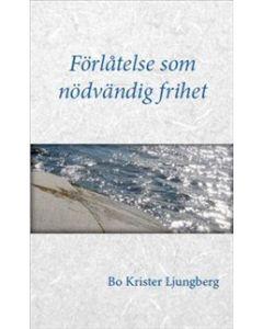 Förlåtelse som nödvändig frihet : om förlåtelse, försoning och förtroende för drabbade, förövare och