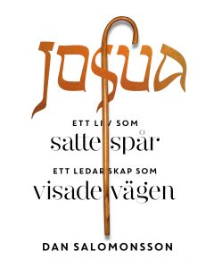 Josua : ett liv som satte spår, ett ledarskap som visade vägen
