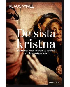 De sista kristna - berättelsen om de förföljda, de som flytt och de som vägrar ge upp