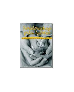 Föräldraskap från hjärtat : att föra medkänsla, kontakt och valfrihet vidare till nästa generation :