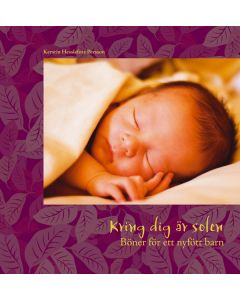 Kring dig är solen : böner för ett nyfött barn